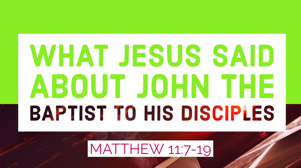 OUTLINE WHAT JESUS SAID ABOUT JOHN THE BAPTIST TO HIS DISCIPLES