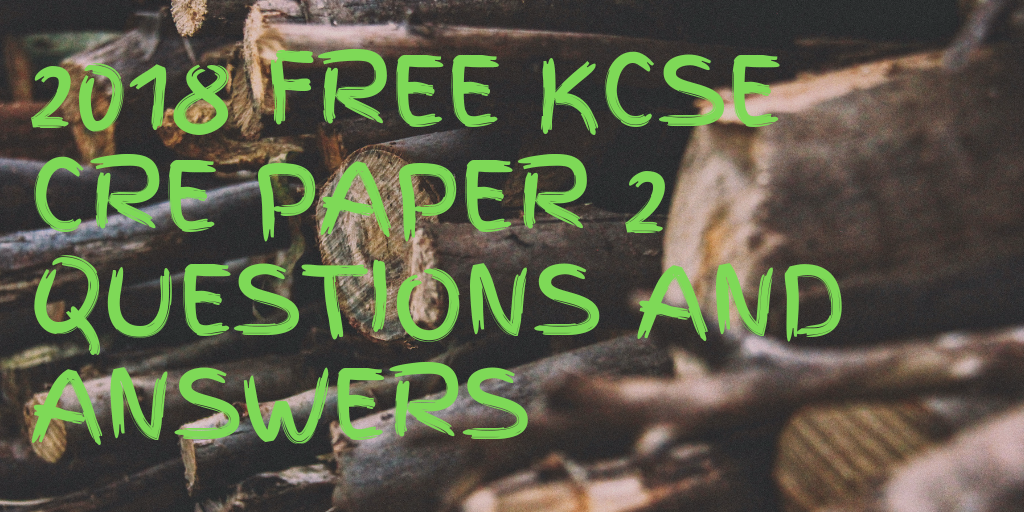 2018 FREE KCSE CRE PAPER 2 QUESTIONS AND ANSWERS