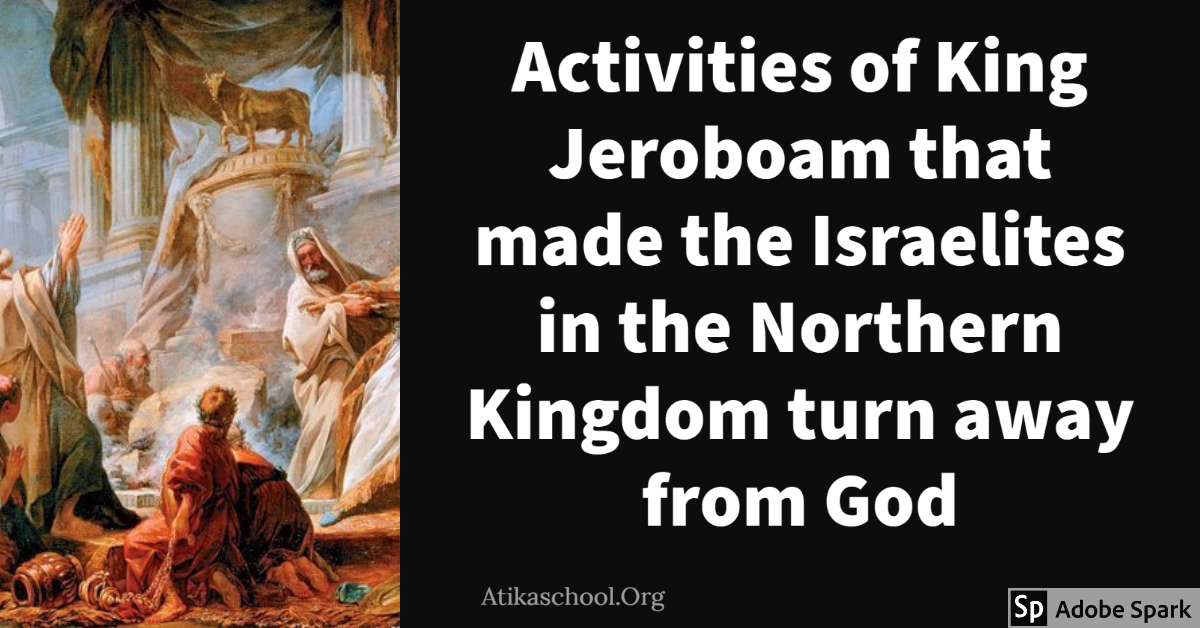 Activities of King Jeroboam that made the Israelites in the Northern Kingdom turn away from God