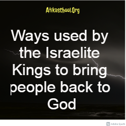 Ways used by the Israelite Kings to bring people back to God