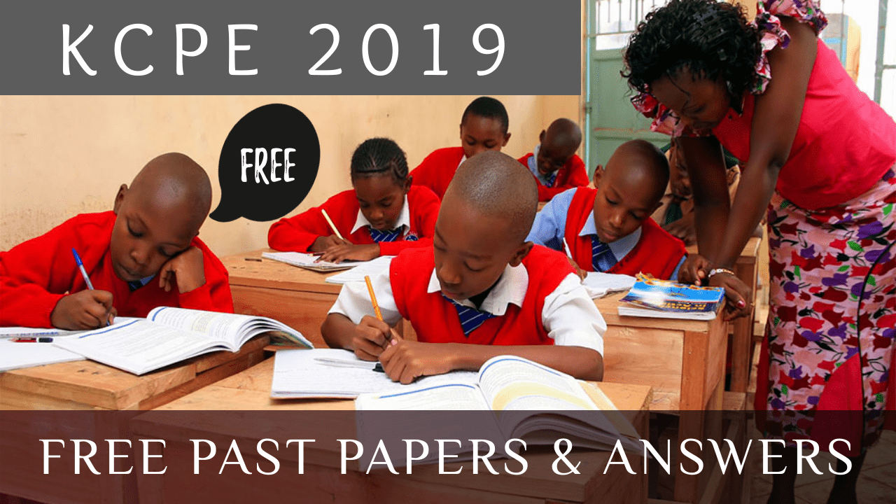 FREE KCPE PAST PAPERS 2019 QUESTIONS & ANSWERS