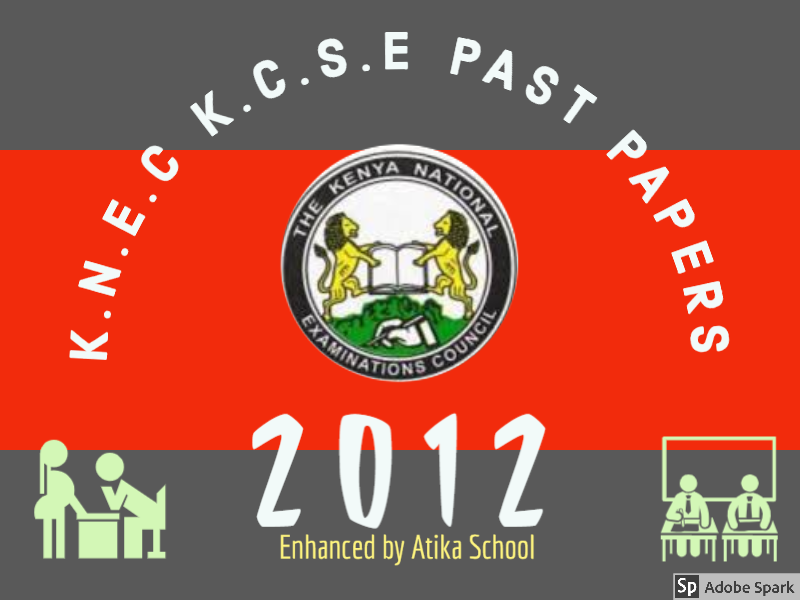 KCSE 2012 PAST PAPERS (QUESTIONS, MARKING SCHEMES AND REPORTS)