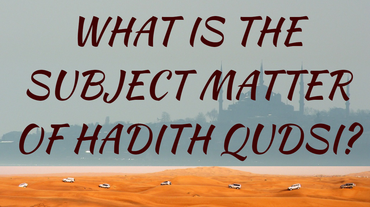 WHAT IS THE SUBJECT MATTER OF HADITH QUDSI?