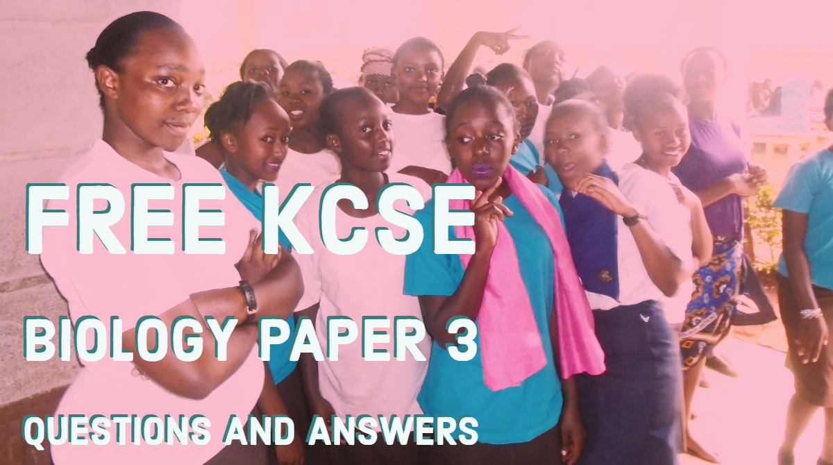 FREE KCSE BIOLOGY PAPER 3 QUESTIONS AND ANSWERS