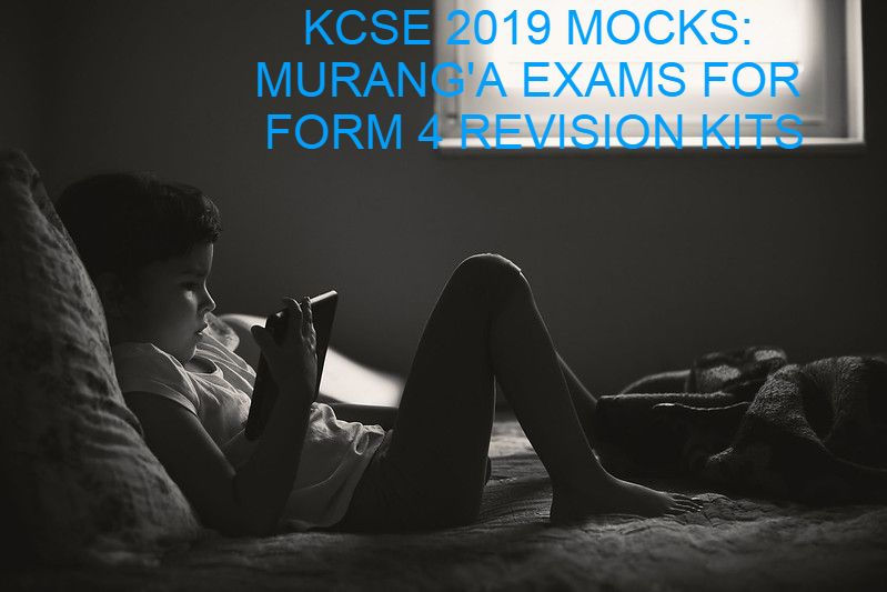 KCSE 2019 MOCKS: MURANG'A EXAMS FOR FORM 4 REVISION KITS