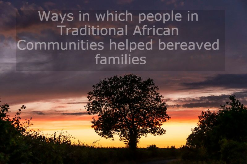 State the duties of a traditional African communities helped bereaved families