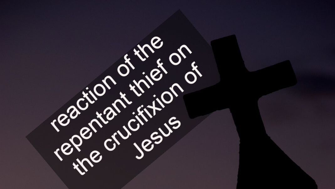 reaction of the repentant thief on the crucifixion of Jesus
