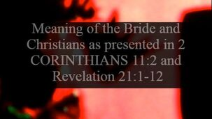 Meaning of the Bride and Christians as presented in 2 CORINTHIANS 11:2 and Revelation 21:1-12