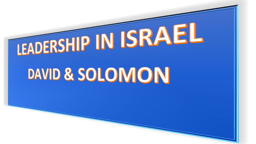 LEADERSHIP IN ISRAEL: DAVID AND SOLOMON
