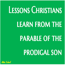 Lessons Christians learn from the parable of the prodigal son