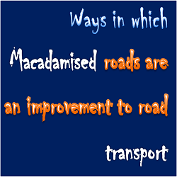 Ways in which Macadamised roads are an improvement to road transport