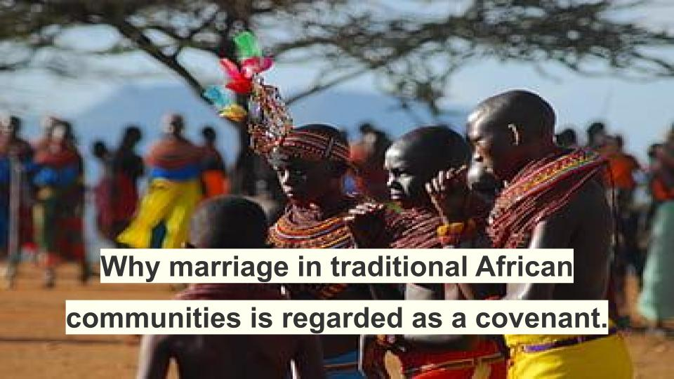 ​Why marriage in traditional African communities is regarded as a covenant.